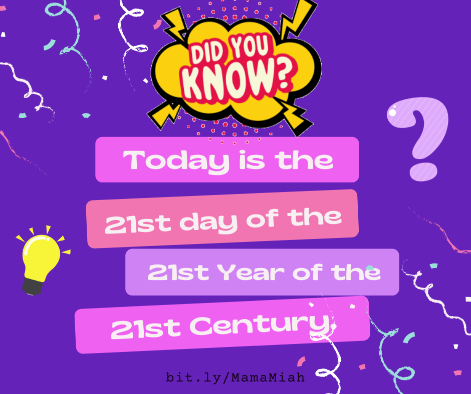 Today is the 21st Day of the 21st Year of the 21st Century! 21-21-21