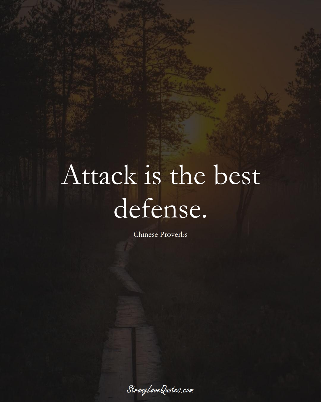 Attack is the best defense. (Chinese Sayings);  #AsianSayings