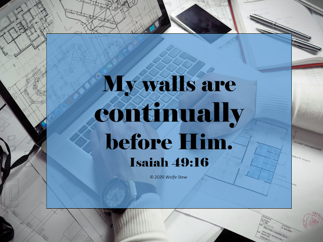 My walls are continually before Him.