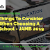 JAMB 2019- Things To Consider When Choosing A School