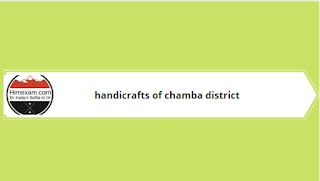 Handicrafts of chamba district