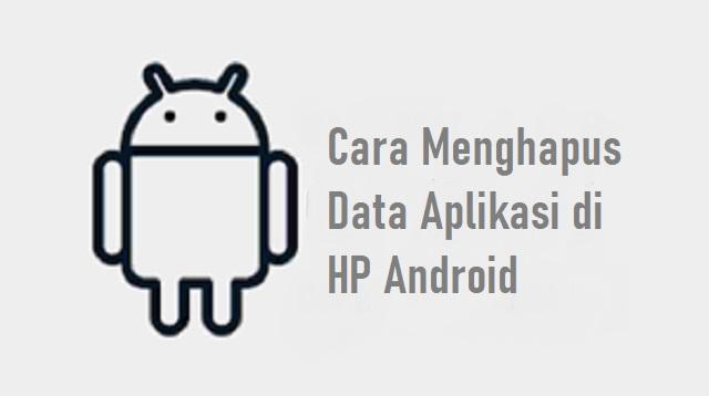 Cara Menghapus Data Aplikasi di HP Android