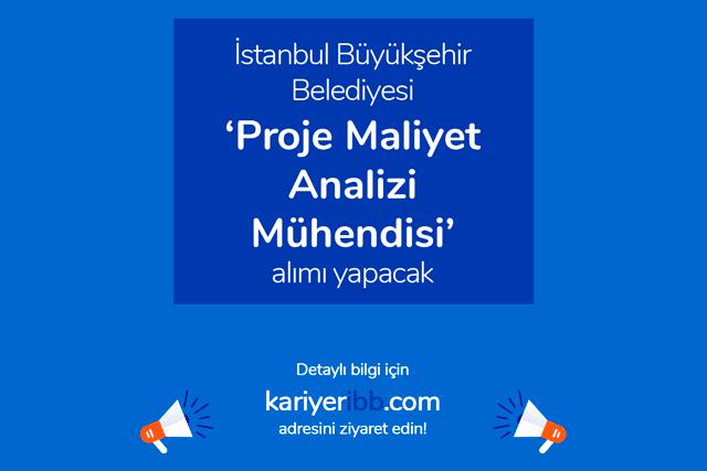 İstanbul Büyükşehir Belediyesi proje maliyet analizi mühendisi alımı yapacak. Proje mühendisi ilanına nasıl başvurulur? Detaylar kariyeribb.com'da!
