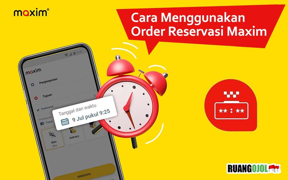 Cara Menggunakan Order Reservasi Maxim Terbaru 2021