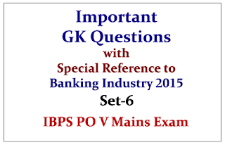 IBPS PO V Mains 2015- Important GK Questions (with Special Reference to Banking Sector) 2015- Set-6