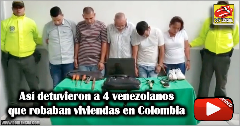 Así detuvieron a 4 venezolanos que robaban viviendas en Colombia