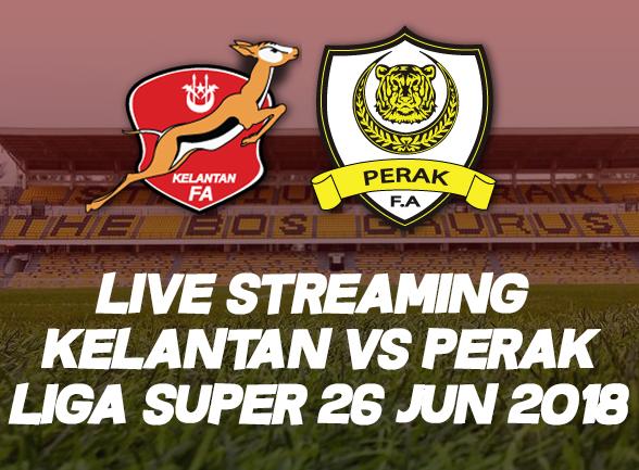 Live Streaming Perak vs Kelantan Liga Super 26 Jun 2018
