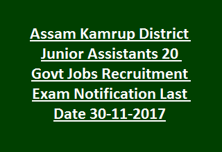 Assam Kamrup District Junior Assistants 20 Govt Jobs Recruitment Exam Notification Last Date 30-11-2017