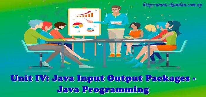 Unit IV: Java Input Output Packages - Java Programming