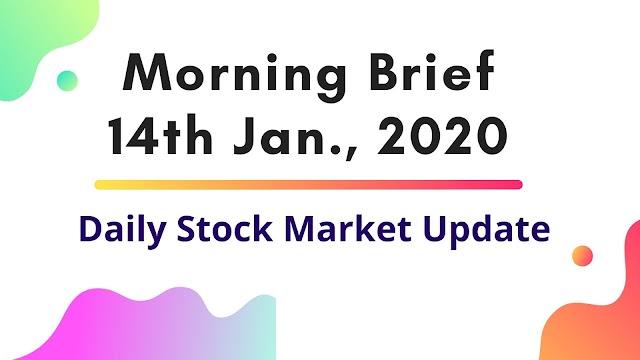 Morning Brief, 14th Jan 2020, Stock market news.