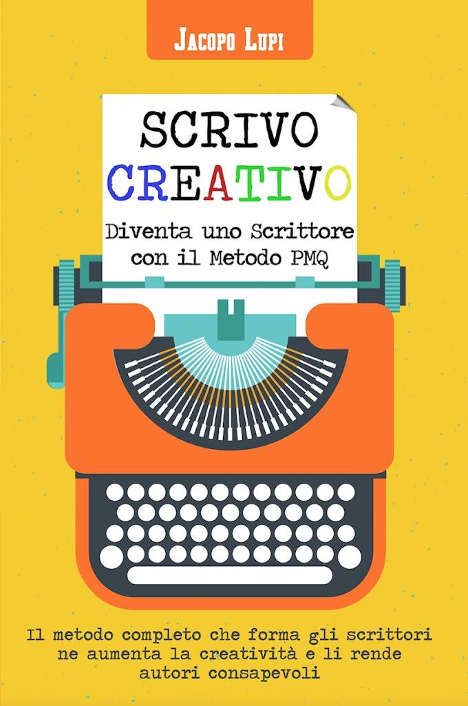 """Jacopo Lupi presenta """"Scrivo creativo. Diventa uno scrittore con il metodo PMQ"""""""