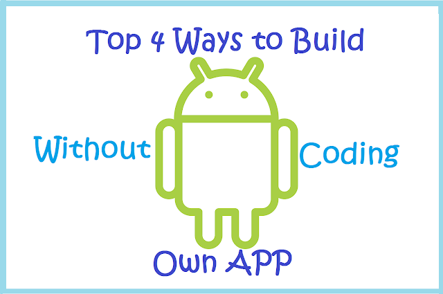 Top 4 Website To Make/Build own Android App without Coding for Free