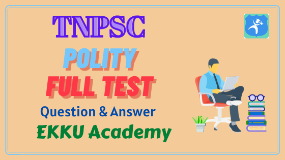 Polity fully Test Question and Answer for All competitive Exam Released by EKKU Academy
