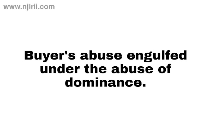Buyer's abuse engulfed under the abuse of  dominance.