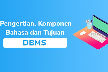 DBMS : Pengertian, Komponen, Bahasa, dan Fungsi