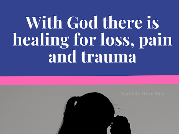 With God There is Healing for Loss, Pain and Trauma