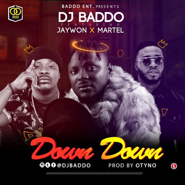 [Music] DJ Baddo Ft. Jaywon & Martel – Down Down