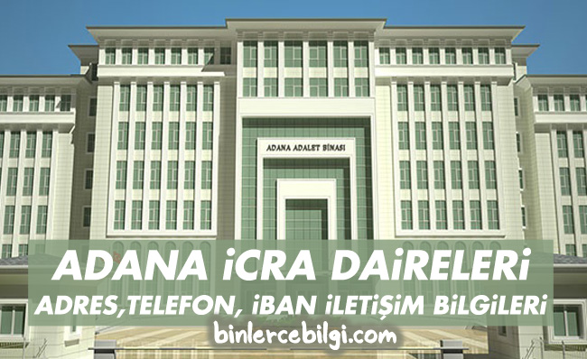 Adana icra dairesi adresi nerede? adresi, yol tarifi, Adana Adliyesi İcra Dairesi Müdürlüğü telefonu, iletişim bilgileri, adana icra iban no hesap iban numarası.