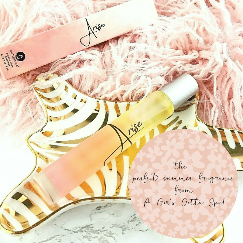 Arise | The Perfect Summer Fragrance from A Girl's Gotta Spa Review