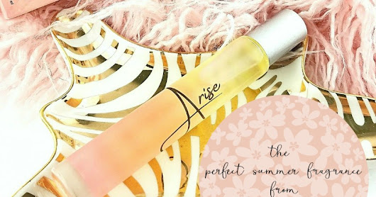 Arise | The Perfect Summer Fragrance from A Girl's Gotta Spa!