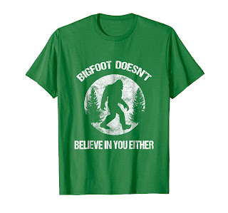 Bigfoot T-shirt Bigfoot Doesn't Believe In You Either