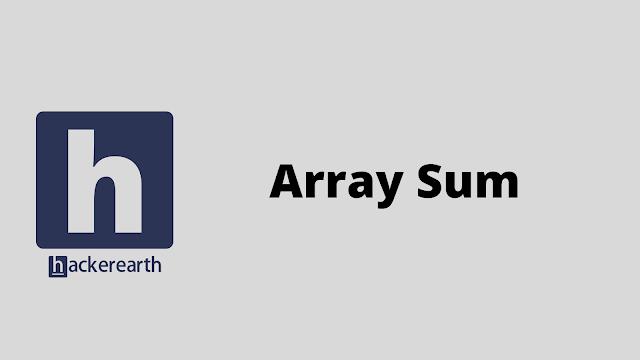 HackerEarth Array Sum problem solution