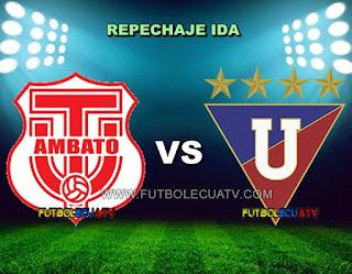 Técnico Universitario vs Liga de Quito - Miércoles 13 de Diciembre del 2017 - Partido Repechaje Ida