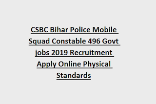 CSBC Bihar Police Mobile Squad Constable 496 Govt jobs 2019 Recruitment Apply Online Physical Standards