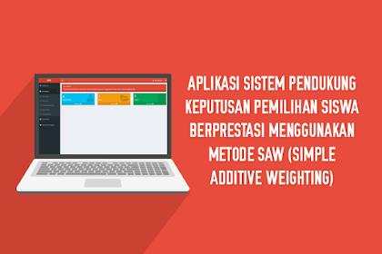 Aplikasi Sistem Pendukung Keputusan Pemilihan Siswa Berprestasi Menggunakan Metode SAW (Simple Additive Weighting)