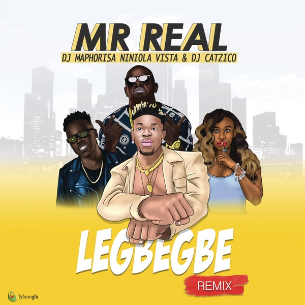 Music: Mr Real – Legbegbe (Remix) ft. DJ Maphorisa, Niniola, Vista & DJ Catzico