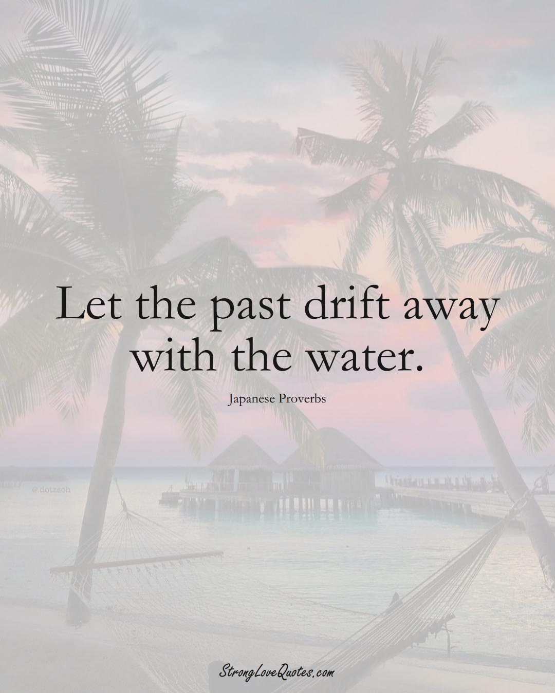 Let the past drift away with the water. (Japanese Sayings);  #AsianSayings