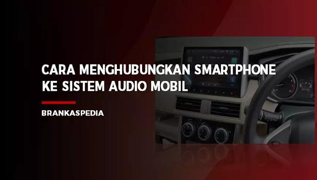 Menghubungkan Smartphone Ke Sistem Audio Mobil