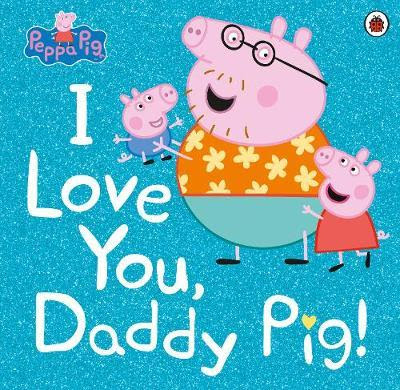 Peppa Pig book: I love you, Daddy Pig.