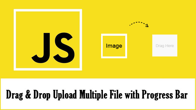 Drag And Drop Multiple File Upload with Progress Bar using JavaScript