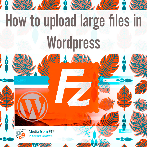 How to upload large files to Wordpress