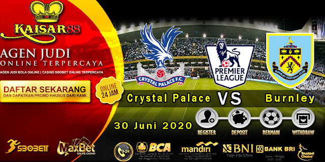 Prediksi Bola Terpercaya Liga Inggris Crystal Palace vs Burnley 30 Juni 2020