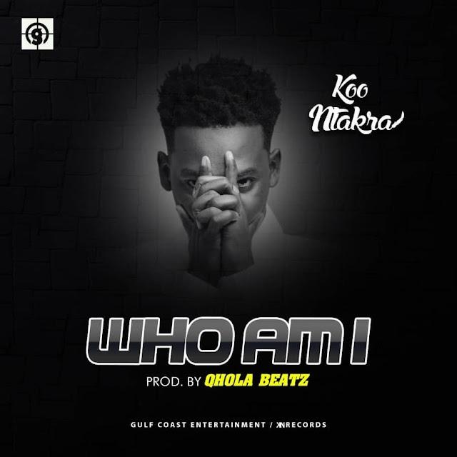 Koo Ntakra - Who I Am (Prod. By Quola Beatz)