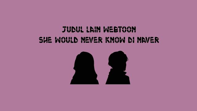 Judul Lain Webtoon She Would Never Know di Naver