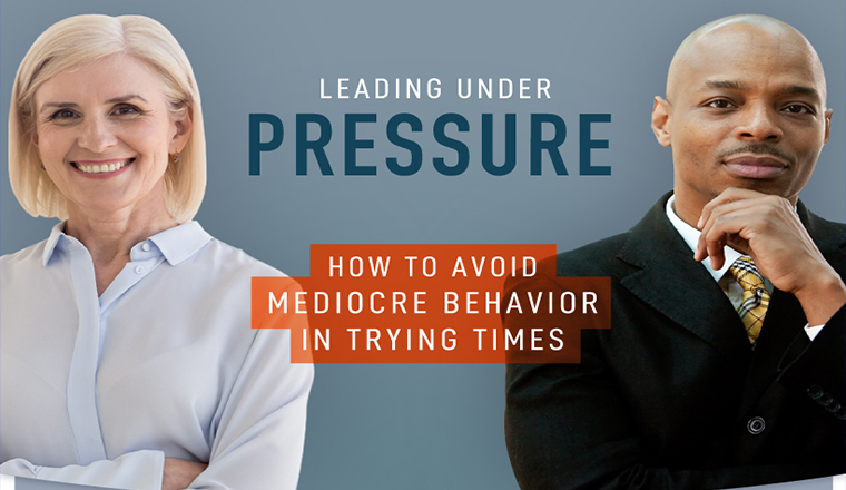 How to Avoid Mediocre Leadership in Trying Times