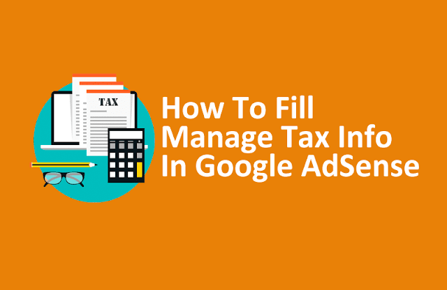 How To Fill Manage Tax Info In Google AdSense | Withholding Tax, W-8BEN Form, US Tax Treaty 0