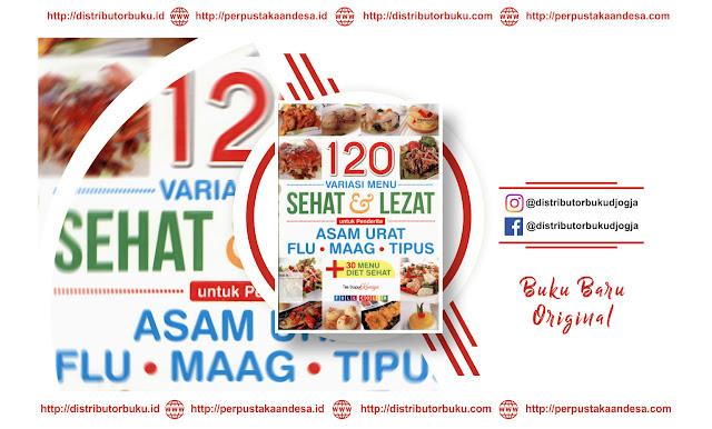 120 Variasi Menu Sehat & Lezat untuk Penderita Asam Urat, Flu, Maag, Tipus + 30 Menu Diet Sehat