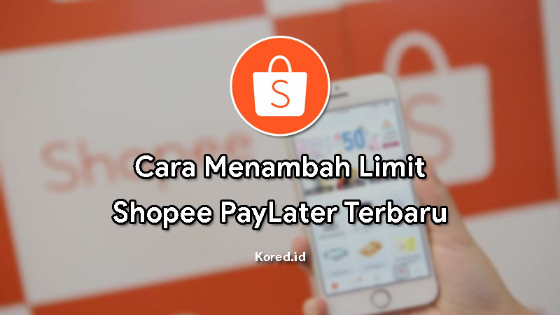 Cara Menambah Limit Shopee PayLater atau SPayLater Terbaru
