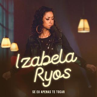 Baixar Música Gospel Se Eu Apenas Te Tocar - Izabela Ryos Mp3