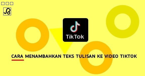 Cara Menambahkan Teks Tulisan Ke Video Tiktok Brankaspedia Blog Tutorial Dan Tips