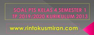 SOAL PTS KELAS 4 SEMESTER 1 TP 2019/2020 KURIKULUM 2013
