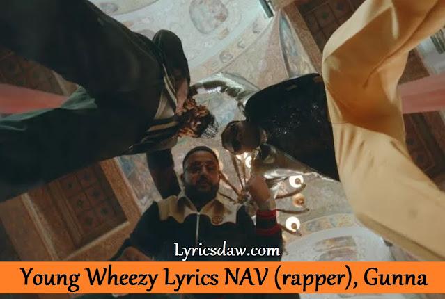 Young Wheezy Lyrics NAV (rapper), Gunna