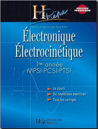 Livre : Électronique Électrocinétique 1ère année MPSI PCSI PTSI - H-Prépa