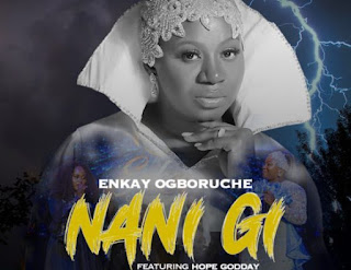 Download Enkay Ogboruche Ft. Hope Godday – Nani Gi [Mp3 + Video Lyrics]
