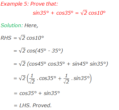 "Example 5: Prove that: sin35° + cos35° = √(""2"" ) cos10° Solution: Here, RHS = √(""2"" ) cos10°        = √(""2"" ) cos(45° - 35°)        = √(""2"" ) (cos45° cos35° + sin45° sin35°)        = √(""2"" ) (""1"" /√(""2"" )  .""cos35°""  + ""1"" /√(""2"" )  .""sin35°"" )        = cos35° + sin35°        = LHS. Proved."