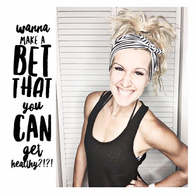 Wanna Make a Bet that You CAN get Healthy?!?!